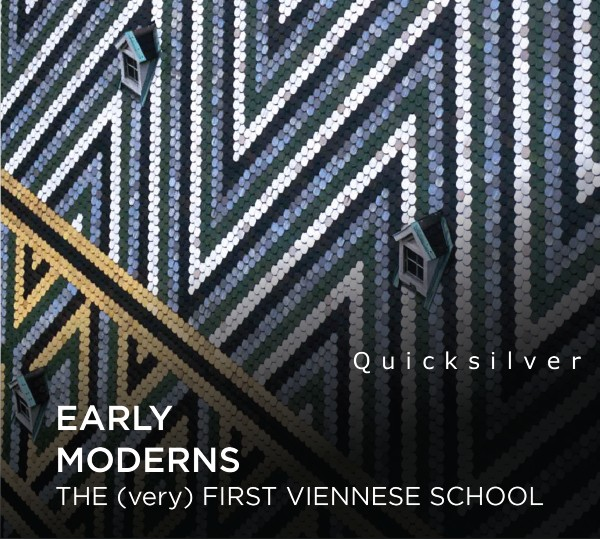 Quicksilver – EARLY MODERNS: The (very) First Viennese School