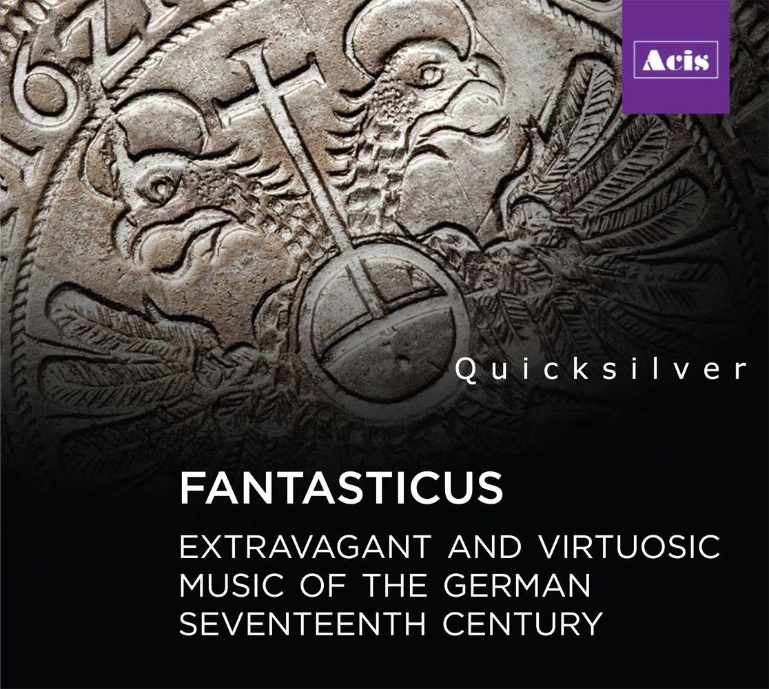 Quicksilver - FANTASTICUS: Extravagant and Virtuosic music from 17th-century Germany